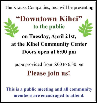 "Community Meeting, Tuesday April 21st – Krausz Companies to present ""Downtown Kihei"""